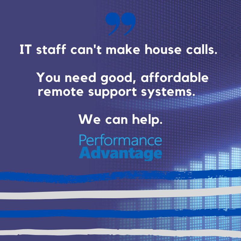 IT staff can't make house calls. We can help.